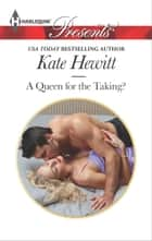 A Queen for the Taking? - A Contemporary Royal Romance ebook by Kate Hewitt