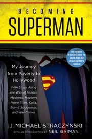 Becoming Superman - My Journey From Poverty to Hollywood ebook by J. Michael Straczynski, Neil Gaiman
