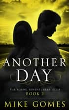 Another Day - The Young Adventures' Club, #3 ebook by Mike Gomes