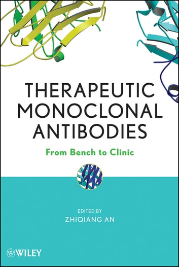 Therapeutic Monoclonal Antibodies - From Bench to Clinic ebook by