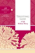 Trusting God - A Life Without Worry ebook by Women of Faith