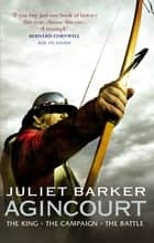 Agincourt - The King, the Campaign, the Battle ebook by Juliet Barker