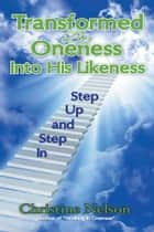 Transformed By Oneness Into His likeness ebook by Christine Nelson