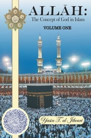 Allah: The Concept of God in Islam - VOLUME ONE ebook by Yasin T. al-Jibouri