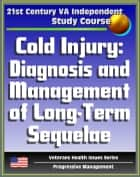 21st Century VA Independent Study Course: Cold Injury: Diagnosis and Management of Long Term Sequelae, Frostbite (Veterans Health Issues Series) ebook by Progressive Management