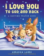 I Love You to God and Back - A Bedtime Prayer Book ebook by Amanda Lamb