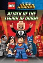 Attack of the Legion of Doom! (LEGO DC Super Heroes: Chapter Book) ebook by J.E. Bright