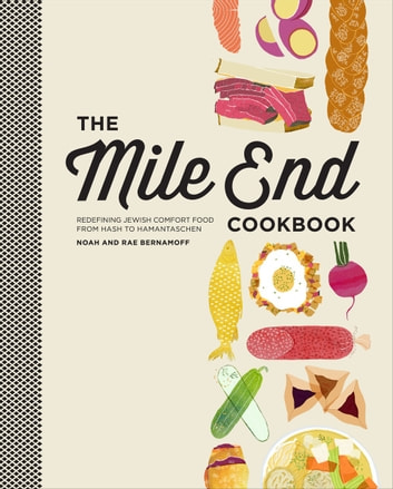 The Mile End Cookbook - Redefining Jewish Comfort Food from Hash to Hamantaschen ebook by Noah Bernamoff,Rae Bernamoff