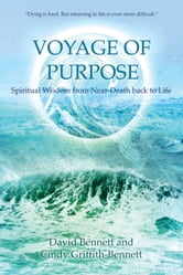 Voyage of Purpose - Spiritual Wisdom from Near-Death back to Life ebook by David Bennett,Cindy Griffith