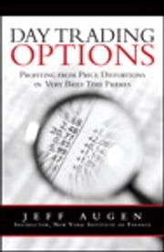 Day Trading Options - Profiting from Price Distortions in Very Brief Time Frames ebook by Jeff Augen