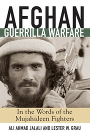 Afghan Guerrilla Warfare - In the Words of the Mjuahideen Fighters ebook by Ali Ahmad Jalali