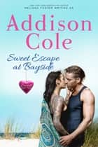 Sweet Escape at Bayside ebook by Addison Cole
