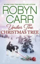 Under the Christmas Tree - A Holiday Romance Novel eBook by Robyn Carr