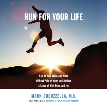 Run for Your Life - How to Run, Walk, and Move Without Pain or Injury and Achieve a Sense of Well-Being and Joy audiobook by Mark Cucuzzella, MD