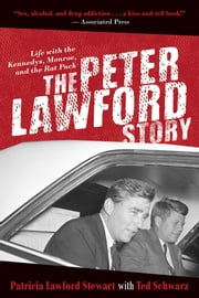 The Peter Lawford Story - Life with the Kennedys, Monroe, and the Rat Pack eBook by Patricia Lawford Stewart, Ted Schwarz