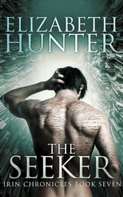 The Seeker: Irin Chronicles Book Seven ebook by Elizabeth Hunter