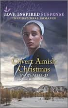 Covert Amish Christmas ebook by Mary Alford