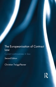 The Europeanisation of Contract Law - Current Controversies in Law ebook by Christian Twigg-Flesner