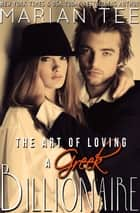 The Art of Loving a Greek Billionaire (Book 3) ebook by Marian Tee