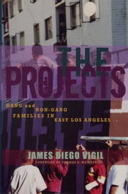 The Projects - Gang and Non-Gang Families in East Los Angeles ebook by James Diego Vigil