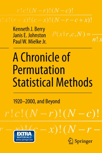 A Chronicle of Permutation Statistical Methods - 1920–2000, and Beyond ebook by Kenneth J. Berry,Janis E. Johnston,Paul W. Mielke Jr.