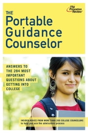 The Portable Guidance Counselor - Answers to the 284 Most Important Questions About Getting Into College ebook by Princeton Review