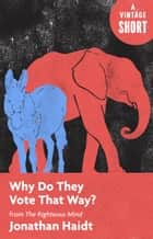 Why Do They Vote That Way? - from The Righteous Mind ebook by Jonathan Haidt