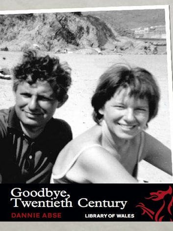Goodbye, Twentieth Century ebook by Dannie Abse