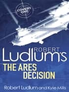 Robert Ludlum's The Ares Decision eBook by Kyle Mills, Robert Ludlum