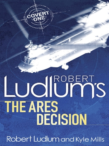 Robert Ludlum's The Ares Decision ebook by Kyle Mills,Robert Ludlum