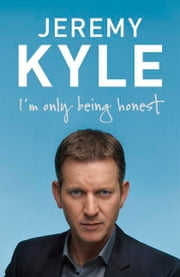 I'm Only Being Honest ebook by Jeremy Kyle