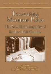 Excavating Mormon Pasts: The New Historiography of the Last Half Century ebook by Newell G. Bringhurst,  Lavina F. Anderson