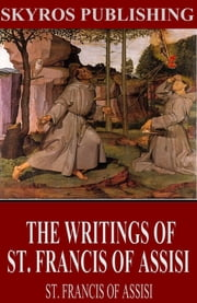 The Writings of St. Francis of Assisi ebook by St. Francis of Assisi,Father Paschal Robinson
