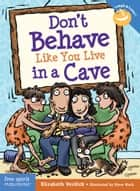 Don't Behave Like You Live in a Cave ebook by Elizabeth Verdick