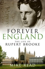 Forever England - The Life of Rupert Brooke ebook by Mike Read