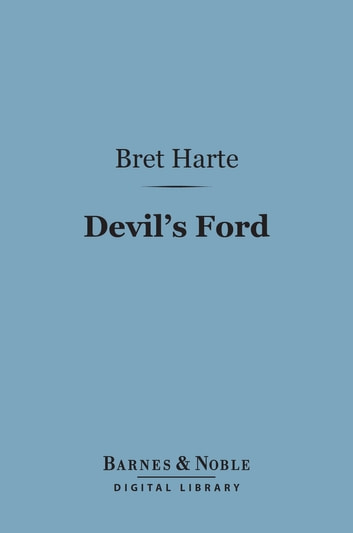Devil's Ford (Barnes & Noble Digital Library) ebook by Bret Harte