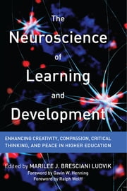 The Neuroscience of Learning and Development - Enhancing Creativity, Compassion, Critical Thinking, and Peace in Higher Education ebook by Marilee J. Bresciani Ludvik,Ralph Wolff,Gavin W. Henning