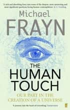 The Human Touch - Our Part in the Creation of a Universe ebook by Michael Frayn