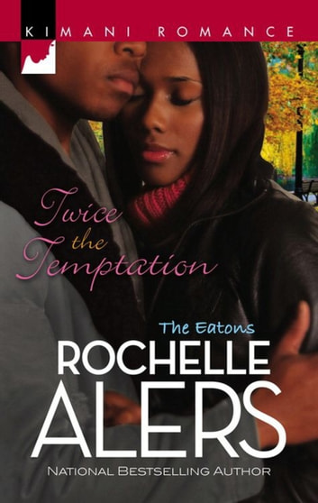 Twice the Temptation (Mills & Boon Kimani) (The Eatons, Book 4) eBook by Rochelle Alers