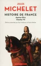 Histoire de France - tome 5 Jeanne d'Arc, Charles VII ebook by Jules Michelet