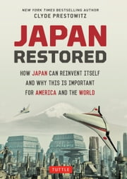 Japan Restored - How Japan Can Reinvent Itself and Why This Is Important for America and the World ebook by Clyde Prestowitz