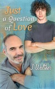 Just a Question of Love ebook by J. Walther