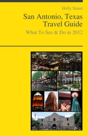 San Antonio, Texas Travel Guide - What To See & Do ebook by Holly Smart