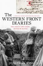 The Western Front Diaries - the Anzacs' own story, battle by battle ebook by Jonathan King