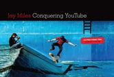 Conquering You Tube - 101 Pro Video Tips To Take You To The Top ebook by Jay Miles