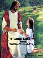 A Lamp Unto My Feet:366 Bible Verses & Prayers: Tools for the Believer's Daily Renewal ebook by M. J. Andre