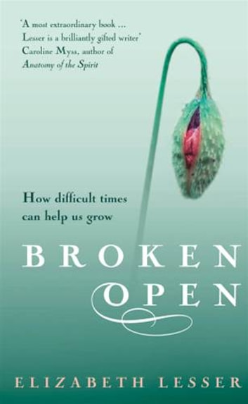 Broken Open - How difficult times can help us grow ebook by Elizabeth Lesser