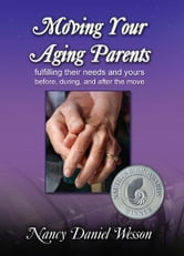 Moving Your Aging Parents - Fulfilling their Needs and Yours Before, During, and After the Move ebook by Nancy Wesson