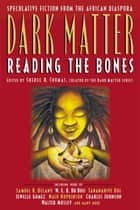 Dark Matter - Reading the Bones ebook by Sheree R. Thomas