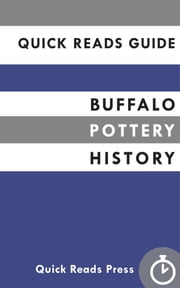 Quick Reads Guide: Buffalo Pottery History ebook by Quick Reads Press